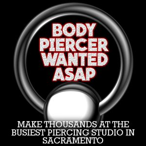 BODY-PIERCER-WANTED-SACRAMENTO